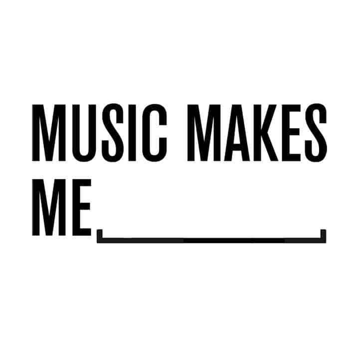 Music Makes Me...