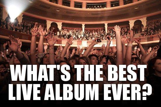 Best Live Album Ever?