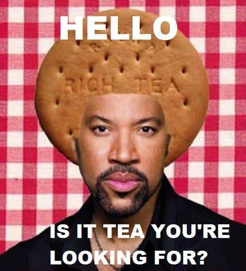 Hello, is it tea you're looking for?