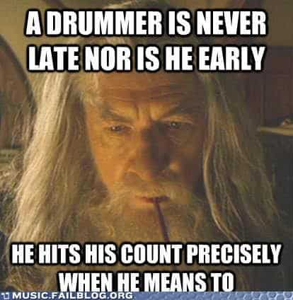 A Drummer Is Never Late Nor Is He Early
