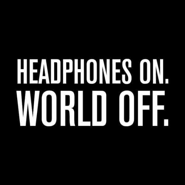 Headphones On. World Off.